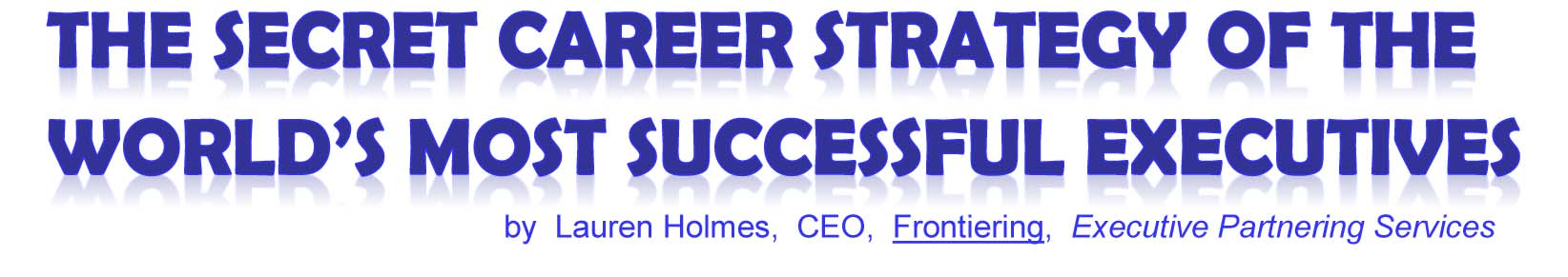 The Secret Career Strategy of the World's most Successful Executives